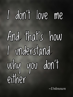 don't love meAnd that's how I understand why you don't either ...