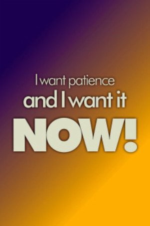 patience be patient sign of true love i want it