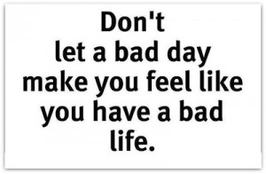 bad+day+is+not+a+bad+life.jpg