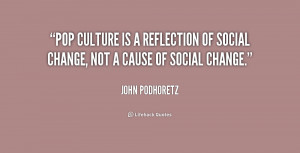 Pop culture is a reflection of social change, not a cause of social ...