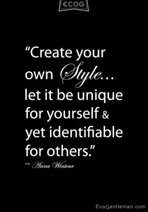 ... own Style let it be unique for yourself yet identifiable for others