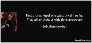 Fond archer, Hope! who tak'st thy aim so far, That still or short, or ...
