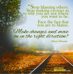 Stop blaming others. Stop making excuses as to why you are not where ...