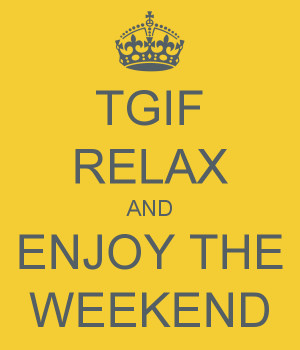 tgif-relax-and-enjoy-the-weekend.png