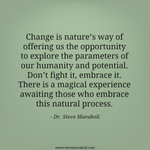 Change is nature's way of offering us the opportunity to explore the ...