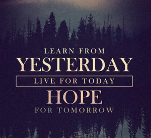 "49. ""Learn from yesterday, live for today, hope for tomorrow"""