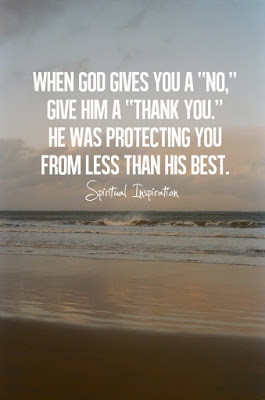 When God gives you a no, give him a thank you. He was protecting you ...