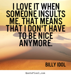 Make picture quotes about love - I love it when someone insults me ...