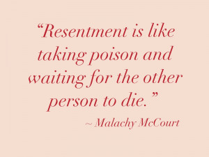 Resentment always hurts you more
