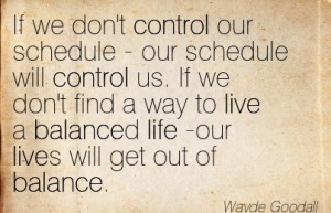 ... Find A Way To Live A Balanced Life -Our Lives Will Get Out Of Balance
