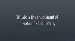 "Music is the shorthand of emotion."" – Leo Tolstoy"