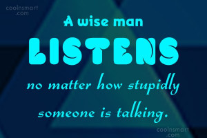 Wise Quote: A wise man listens no matter how...