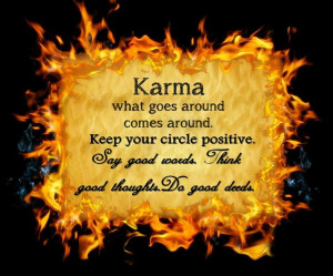 Karma-watch your back:)