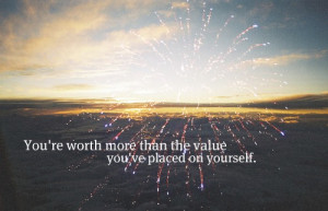 You're worth more than the value you've placed on yourself