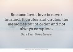 love is never finished. It circles and circles ...