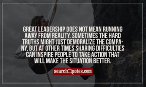 Great leadership does not mean running away from reality. Sometimes ...