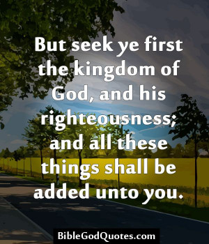 But seek ye first the kingdom of God, and his righteousness; and all ...