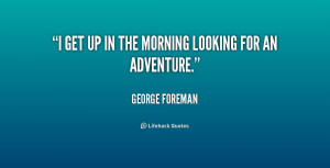 quote George Foreman i get up in the morning looking 170194 png