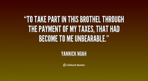 To take part in this brothel through the payment of my taxes, that had ...