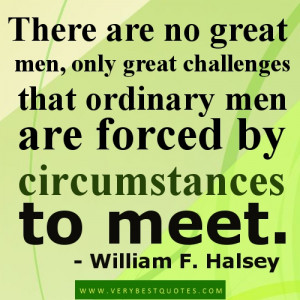 There are no great men, only great challenges that ordinary men are ...