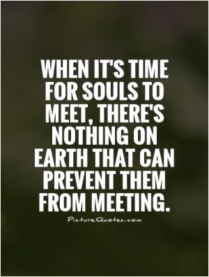 ... to meet, there's nothing on Earth that can prevent them from meeting