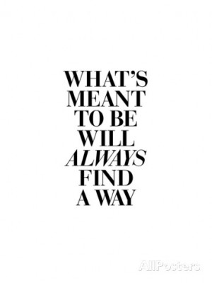 Whats Meant to Be Will Always Find a Way Art Print