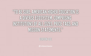 To be sure, American higher education is a diverse ecosystem ...
