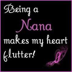 Nana quotes... LOVE being a Nana