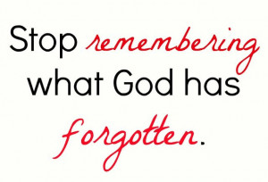 Forgiving Yourself. It's okay to let it go now. God's forgiven you ...