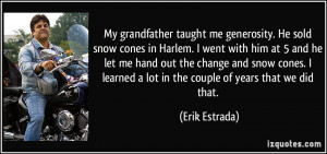 My grandfather taught me generosity. He sold snow cones in Harlem. I ...