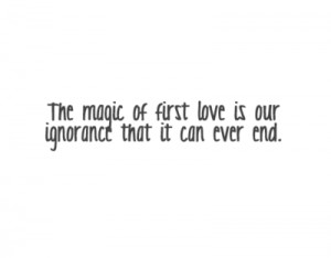 ... Magic of First Love is Our Ignorance – Ignorance Quotes Very True