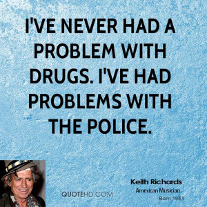 ve never had a problem with drugs. I've had problems with the police ...