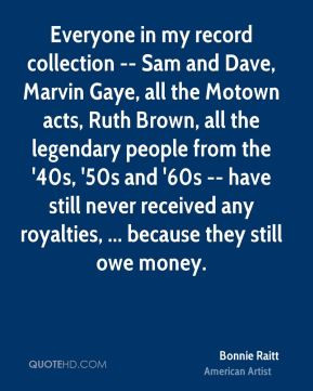 Everyone in my record collection -- Sam and Dave, Marvin Gaye, all the ...