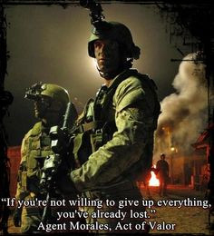 """... everything, you've already lost."""" - Agent Morales, Act of Valor More"""