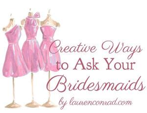 ... Lauren Conrad : Wedding Bells: 5 Creative Ways to Ask Your Bridesmaids