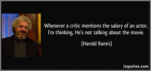 ... actor, I'm thinking, He's not talking about the movie. - Harold Ramis