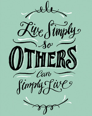 life quote live simply so that others may simply