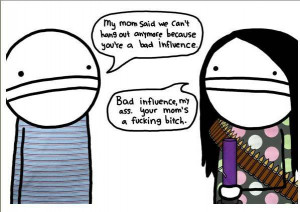 Bad Influences Quotes