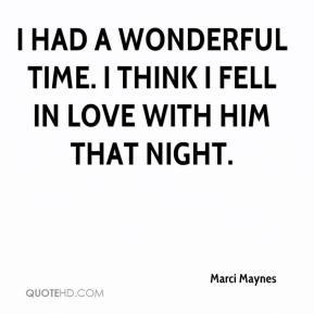 Marci Maynes - I had a wonderful time. I think I fell in love with him ...