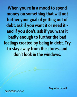 out of debt, ask if you want it or need it - and if you don't, ask ...