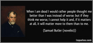 quote-when-i-am-dead-i-would-rather-people-thought-me-better-than-i ...
