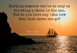 Hurting someone can be as easy as throwing a stone in the sea. But do ...