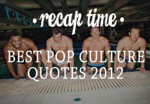 BEST POP CULTURE QUOTES 2012