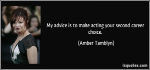 My advice is to make acting your second career choice. - Amber Tamblyn