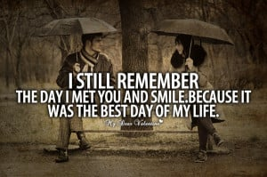 Best Love Quotes - I still remember the day I met you