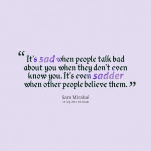 Quotes Picture: it's sad when people talk bad about you when they don ...
