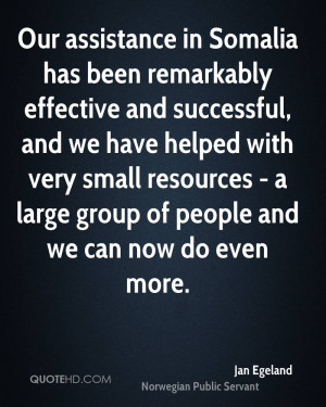 Our assistance in Somalia has been remarkably effective and successful ...