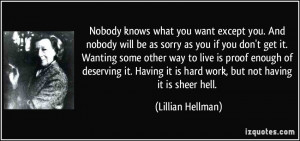 Nobody knows what you want except you. And nobody will be as sorry as ...