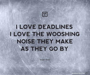 Humor Quotes I love deadlines I love the whooshing noise they make as ...