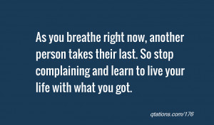 ... . So stop complaining and learn to live your life with what you got
